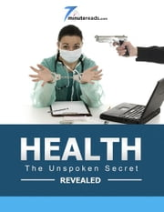 Health-The Unspoken Secrets Revealed ebook by 7 Minute Reads