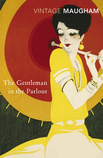 The Gentleman In The Parlour ebook by W Somerset Maugham