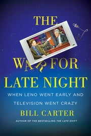 The War for Late Night - When Leno Went Early and Television Went Crazy ebook by Kobo.Web.Store.Products.Fields.ContributorFieldViewModel