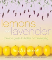 Lemons and Lavender - The Eco Guide to Better Homekeeping ebook by Billee Sharp