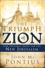 The Triumph of Zion - Our Personal Quest for the New Jerusalem ebook by John M. Pontius