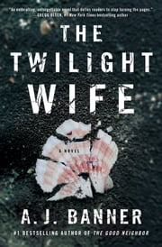 The Twilight Wife - A Psychological Thriller by the Author of The Good Neighbor ebook by A.J. Banner