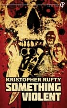 Something Violent ebook by Kristopher Rufty