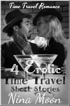 Time Travel Romance: 4 Erotic Time Travel Short Stories ebook by Nina Moon
