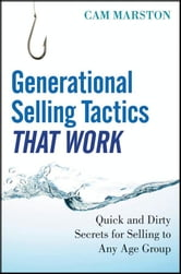 Generational Selling Tactics that Work - Quick and Dirty Secrets for Selling to Any Age Group ebook by Cam Marston