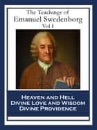 The Teachings of Emanuel Swedenborg: Vol I - Heaven and Hell; Divine Love and Wisdom; Divine Providence ebook by Emanuel Swedenborg