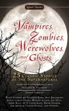 Vampires, Zombies, Werewolves and Ghosts - 25 Classic Stories of the Supernatural ekitaplar by Barbara H. Solomon, Eileen Panetta