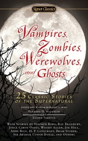 Vampires, Zombies, Werewolves and Ghosts - 25 Classic Stories of the Supernatural ebook by Barbara H. Solomon,Eileen Panetta