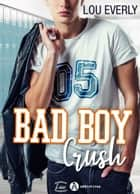 Bad Boy Crush eBook by Lou Everly