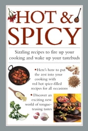 Hot & Spicy - Sizzling Recipes to Fire Up Your Cooking and Wake Up Your Tastebuds ebook by Valerie Ferguson