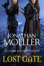Cloak & Ghost: Lost Gate ebook by Jonathan Moeller