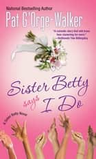 Sister Betty Says I Do ebook by Pat G'Orge-Walker