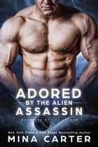 Adored by the Alien Assassin - Warriors of the Lathar, #5 電子書 by Mina Carter