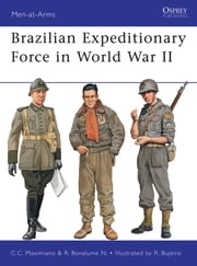 Brazilian Expeditionary Force in World War II ebook by Cesar Campiani Maximiano,Ricardo Bonalume Neto,Ramiro Bujeiro