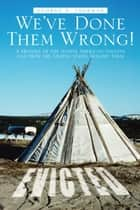 We've Done Them Wrong! ebook by George E. Saurman