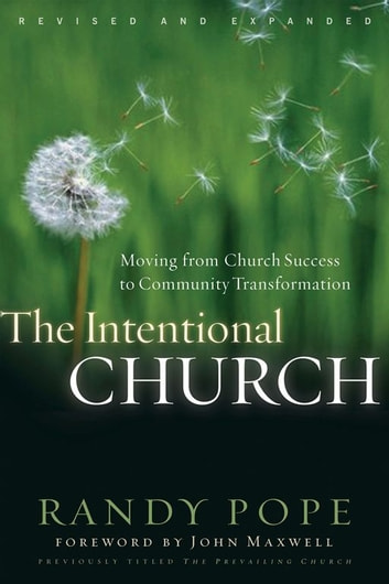 The Intentional Church - Moving from Church Success to Community Transformation ebook by Randy Pope
