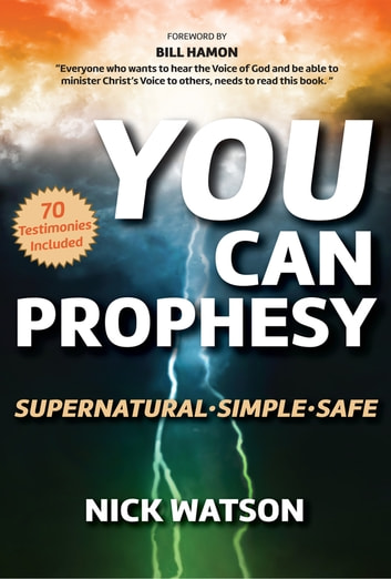 You Can Prophesy - Supernatural - Simple - Safe ebook by Nick Watson