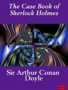 The Case Book of Sherlock Holmes eBook by Sir Arthur Conan Doyle