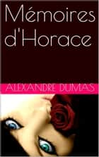 Mémoires d'Horace ebook by ALEXANDRE DUMAS