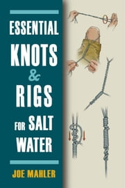 Essential Knots and Rigs for Salt Water ebook by Joe Mahler