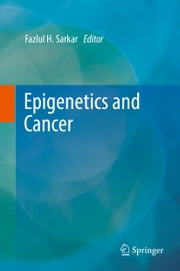 Epigenetics and Cancer ebook by Fazlul H. Sarkar