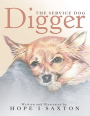 Digger, the Service Dog ebook by Hope I Saxton