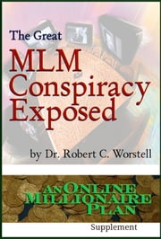 The Great MLM Conspiracy Exposed - An Online Millionaire Plan Supplement ebook by Dr. Robert C. Worstell