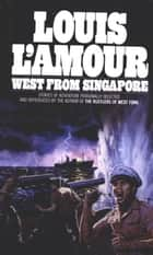 West from Singapore - Stories ebook by Louis L'Amour