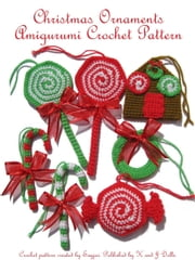 Christmas Ornaments Amigurumi Crochet Pattern ebook by Sayjai