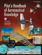 Pilot's Handbook of Aeronautical Knowledge (Federal Aviation Administration) ebook by Federal Aviation Administration