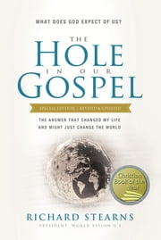 The Hole in Our Gospel Special Edition - What Does God Expect of Us? The Answer That Changed My Life and Might Just Change the World ebook by Richard Stearns