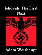 Jehovah: The First Nazi ebook by Adam Weishaupt