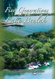 Five Generations on Lake Beulah ebook by Peter Sonderegger