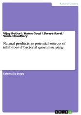 Natural products as potential sources of inhibitors of bacterial quorum-sensing ebook by Vijay Kothari,Haren Gosai,Shreya Raval,Vimla Chaudhary