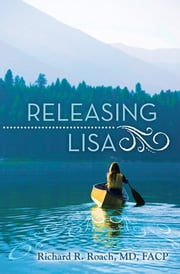 Releasing Lisa ebook by Richard R. Roach, MD, FACP