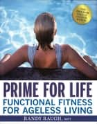 Prime for Life: Functional Fitness for Ageless Living ebook by Randy Raugh