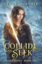 Collide and Seek ebook by Sara C Roethle
