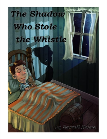 The Shadow Who Stole the Whistle ebook by Darrell House