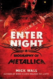 Enter Night - A Biography of Metallica ebook by Mick Wall