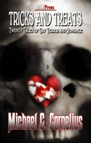 Tricks and Treats:Twenty Tales of Gay Horror and Romance ebook by Michael G. Cornelius