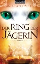 Der Ring der Jägerin ebook by Andrea Schacht