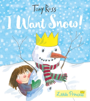 I Want Snow! (Little Princess) ebook by Tony Ross