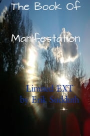 The Book Of Manifestation(Limited Extended Edition) ebook by Erik Sudduth