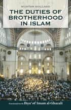The Duties of Brotherhood in Islam eBook by Imam al-Ghazali, Muhtar Holland