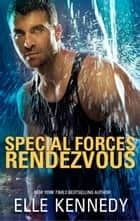 Special Forces Rendezvous ebook by Elle Kennedy