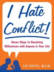 I Hate Conflict!: Seven Steps to Resolving Differences with Anyone in Your Life ebook by Raffel, Lee