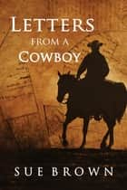 Letters From a Cowboy ebook by Sue Brown