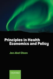Principles in Health Economics and Policy ebook by Jan Abel Olsen