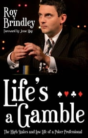Life's a Gamble - The High Stakes and Low Life of a Poker Professional ebook by Roy Brindley
