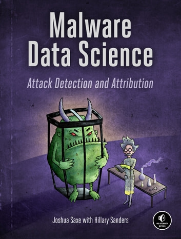Malware Data Science - Attack Detection and Attribution eBook by Joshua Saxe,Hillary Sanders